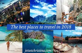the top 10 places to travel in 2018 jetsetchristina