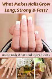 how to make your nails grow long u0026 strong using simple kitchen
