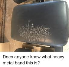 Metal Band Memes - does anyone know what heavy metal band this is doe meme on sizzle