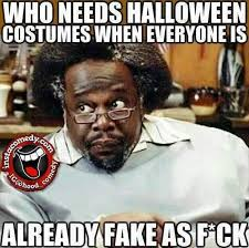Fake People Memes - no need for halloween costumes