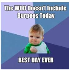Yes Baby Meme - i have certain things i hate more than burpees bear crawls for