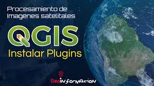 imagenes satelitales live tutorial instalar plugins en qgis para procesar imágenes