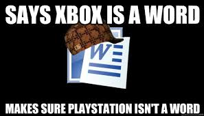Microsoft Word Meme - says xbox is a word makes sure playstation isn t a word scumbag