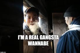 Wannabe Gangster Meme - gangsta wannabe imgflip