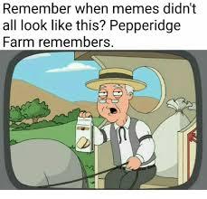 Pepperidge Farm Remembers Meme - remember when memes didn t all look like this pepperidge farm