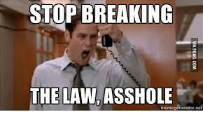 Stop Breaking The Law Meme - stop breaking the law asshole memeg net net meme on me me