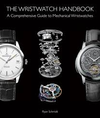 the wristwatch handbook a comprehensive guide to mechanical