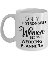 how to become wedding planner wedding planner coffee mug only the strongest women become wedding