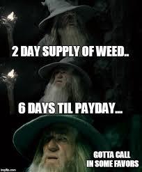 Marijuana Meme - gandalf lotr weed supply payday marijuana meme