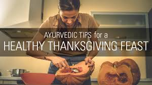 healthy thanksgiving tips ayurvedic tips for a healthy thanksgiving feast