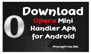 opera mini version apk opera mini handler for any android device