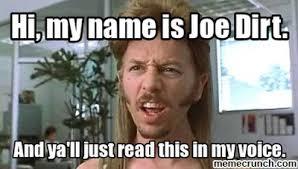 Hi My Name Is Meme - my name is joe dirt