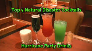 top 5 natural disaster cocktails best hurricane party drinks youtube