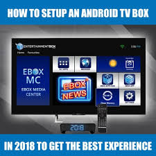 tv android to setup android tv box in 2018 to get the best experience