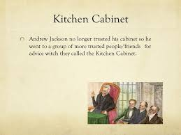 Jackson Kitchen Cabinet The Of Andrew Jackson Ppt