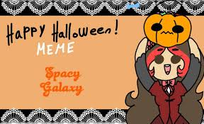 Happy Halloween Meme - happy halloween meme spacy galaxy by spacygalaxy on deviantart