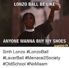 Buy All The Shoes Meme - lonzo ball be like anyone wanna buy my shoes funny smh lonzo