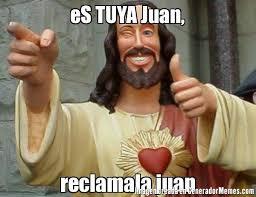 Juan Meme - es tuya juan reclamala juan meme de jesus dice imagenes memes