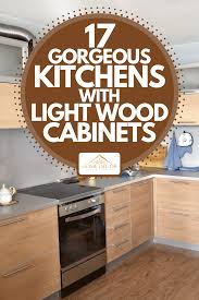 kitchen ideas for light wood cabinets 17 gorgeous kitchens with light wood cabinets home decor bliss