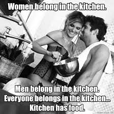 Men Cooking Meme - belong in the kitchen men belong in the kitchen everyone belongs