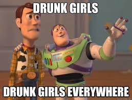 Drunk Girl Meme - drunk girls drunk girls everywhere toy story quickmeme