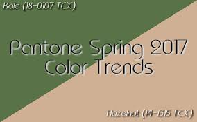 pantone colors for spring 2017 pantone spring 2017 color trends kale hazelnut part 5 of 5