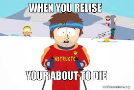 South Park Meme Generator - when you relise your about to die make a meme