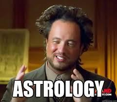 Astrology Meme - astrology ancient aliens quickmeme
