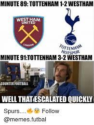Tottenham Memes - minute 89 tottenham 1 2westham west ham united london ottenham