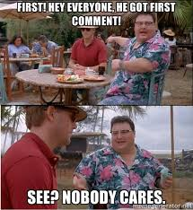 Nobody Cares Meme - see nobody cares know your meme