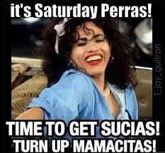 It S Saturday Meme - turnt up perras quickmeme