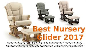 Best Nursery Rocking Chair Best Nursery Gliders 2017 Shermag Glider Rocker Combo Espresso