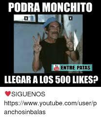 Tube Meme - podra monchito you entre patas tube llegaralos500likes siguenos