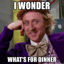 Whats For Dinner Meme - i wonder what s for dinner willy wonka meme generator