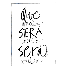 que sera sera whatever will be will be u0027 art print by gabrielle