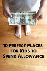 10 great places for to spend their allowance modern parents