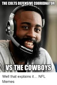 Indianapolis Colts Memes - the colts defensive cooridnator vs the cowboys well that explains it