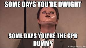 Cpr Dummy Meme - some days you re dwight some days you re the cpr dummy dwight cpr
