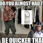 You Gotta Be Quicker Than That Meme - ooo you almost had it meme generator imgflip
