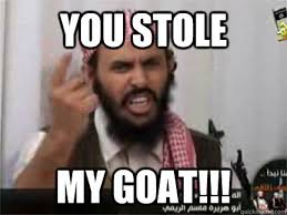 Funny Arab Memes - you stole my goat angry arab quickmeme