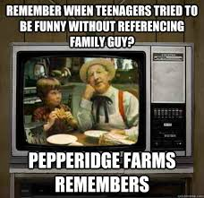 Pepperidge Farm Meme - remember when teenagers tried to be funny without referencing