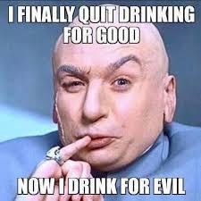 Evil Memes - i finally quit drinking for good now i drink for evil dr evil