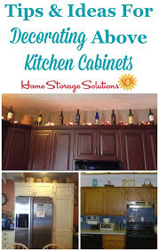kitchen top cabinets decor decorating above kitchen cabinets ideas tips