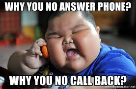 Answer Phone Meme - why you no answer phone why you no call back fat asian kid