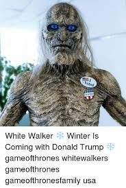 White Walker Meme - oted voted white walker winter is coming with donald trump