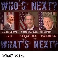 Obama Bill Clinton Meme - whos next barack obama george w bush bill clinton isis alqaeda