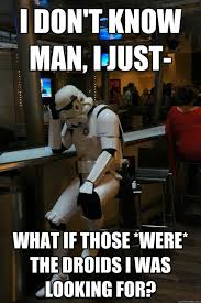 I Don T Know Man Meme - i don t know man i just what if those were the droids i was