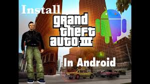 gta 3 android apk free how to install gta iii for android mobiles free apk
