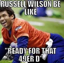 Wilson Meme - 22 meme internet russell wilson be like ready for that 49er d