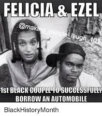 Funny Black History Month Memes - felicia ezel ple augh 10 1st black couple to successfully borrow
